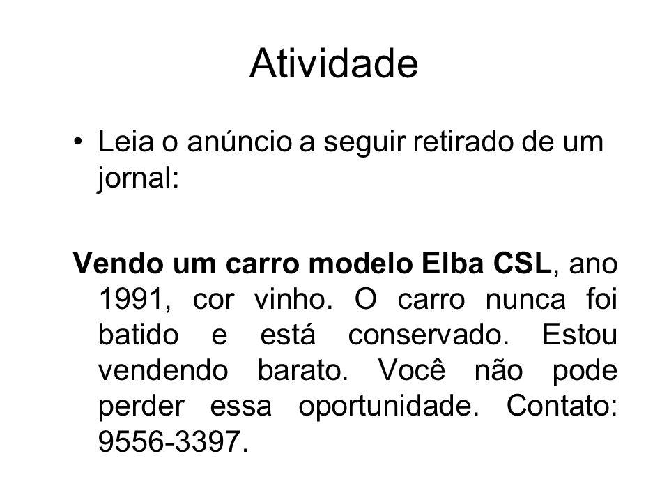 Atividade Leia o anúncio a seguir retirado de um jornal: Vendo um carro modelo Elba CSL, ano 1991, cor vinho. O carro nunca foi batido e está conserva