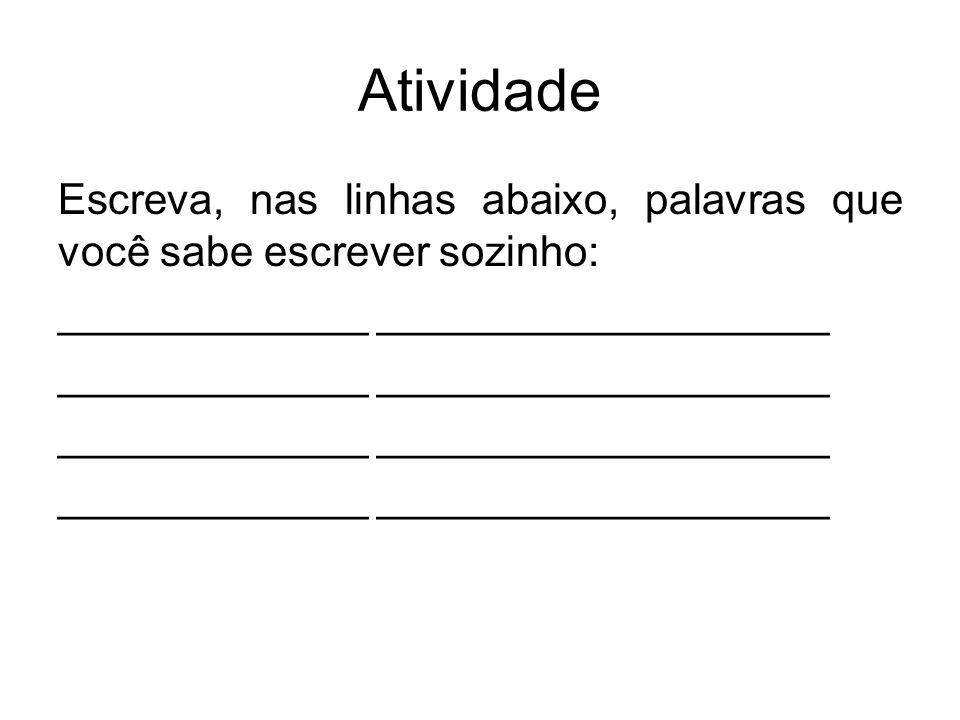 Atividade Escreva, nas linhas abaixo, palavras que você sabe escrever sozinho: _____________ ___________________