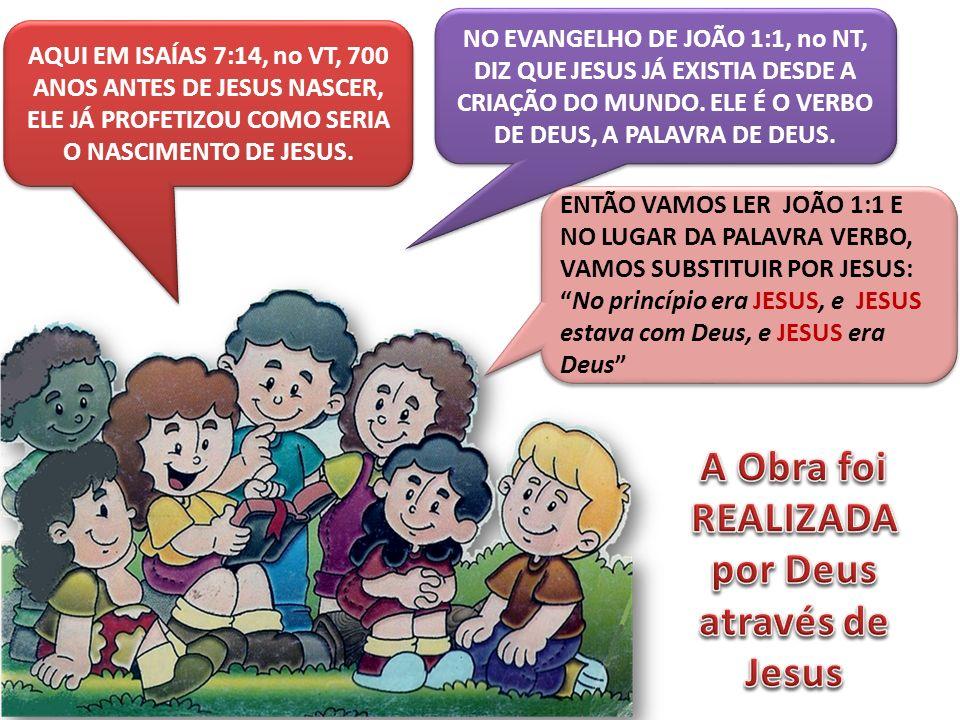 AQUI EM ISAÍAS 7:14, no VT, 700 ANOS ANTES DE JESUS NASCER, ELE JÁ PROFETIZOU COMO SERIA O NASCIMENTO DE JESUS. NO EVANGELHO DE JOÃO 1:1, no NT, DIZ Q