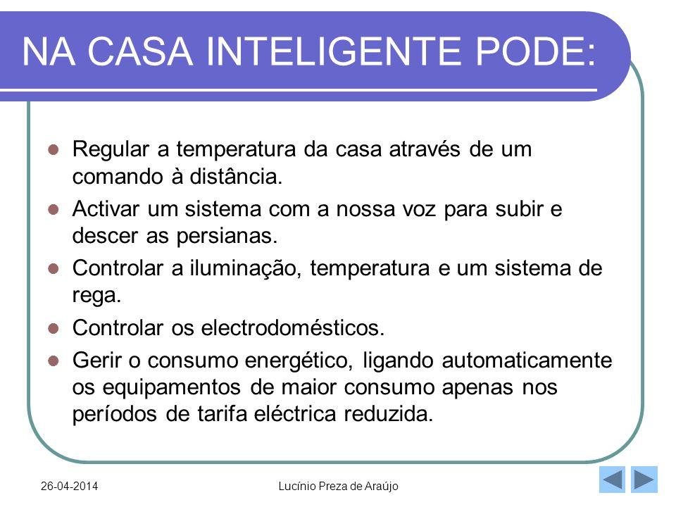 26-04-2014Lucínio Preza de Araújo NA CASA INTELIGENTE PODE: Regular a temperatura da casa através de um comando à distância. Activar um sistema com a
