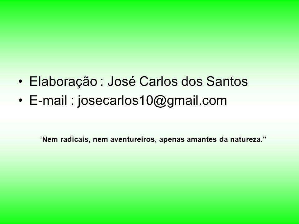 Elaboração : José Carlos dos Santos E-mail : josecarlos10@gmail.com Nem radicais, nem aventureiros, apenas amantes da natureza.