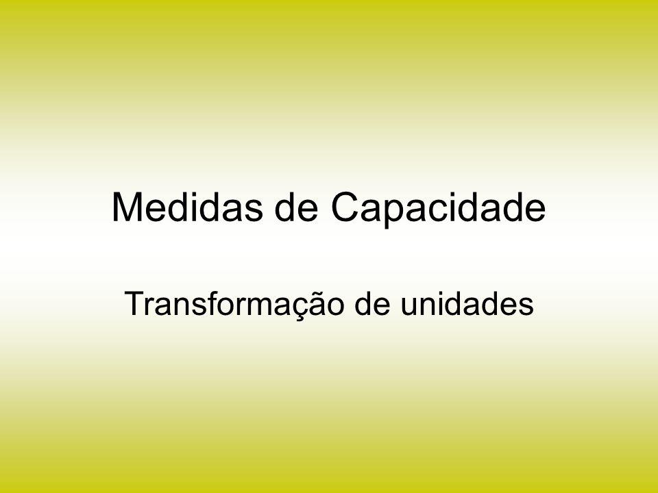 Medidas de Capacidade Transformação de unidades