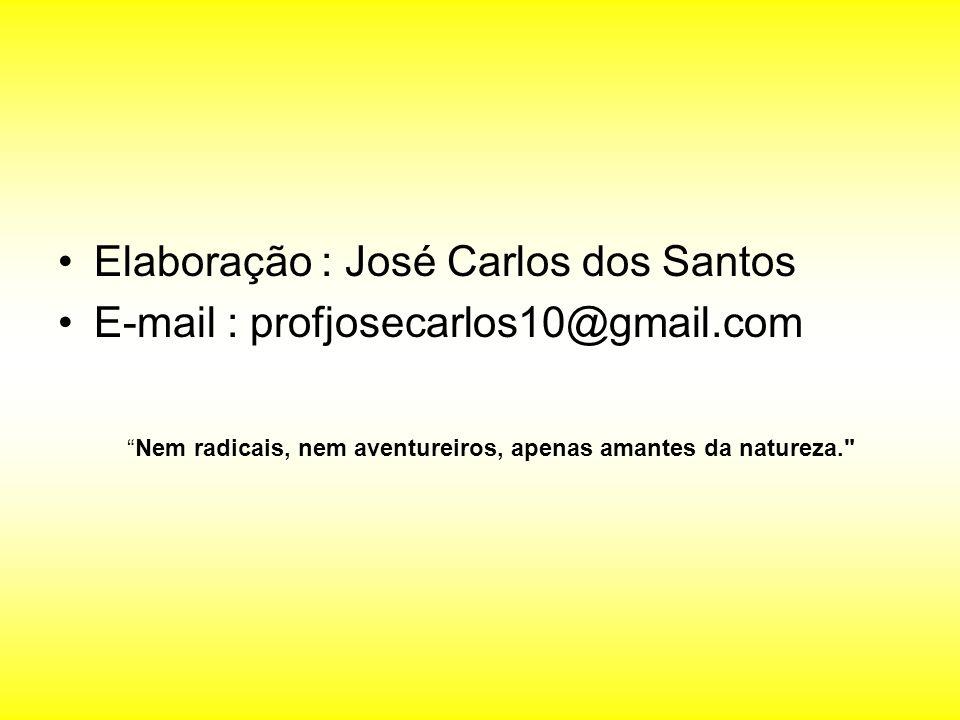 Elaboração : José Carlos dos Santos E-mail : profjosecarlos10@gmail.com Nem radicais, nem aventureiros, apenas amantes da natureza.