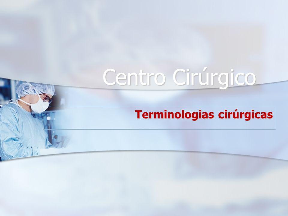 Centro Cirúrgico Centro Cirúrgico Terminologias cirúrgicas