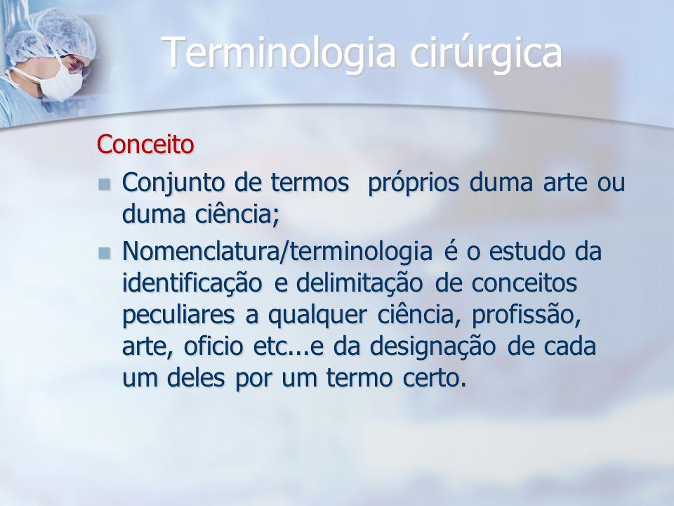 Terminologia cirúrgica Conceito Conjunto de termos próprios duma arte ou duma ciência; Conjunto de termos próprios duma arte ou duma ciência; Nomencla