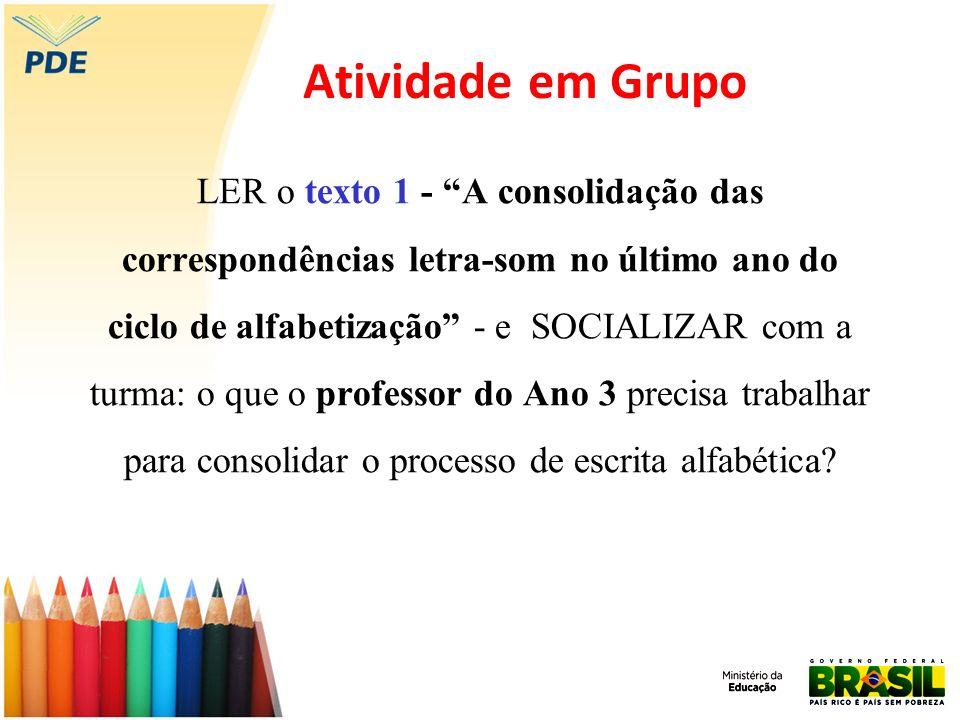 Atividade em Grupo LER o texto 1 - A consolidação das correspondências letra-som no último ano do ciclo de alfabetização - e SOCIALIZAR com a turma: o