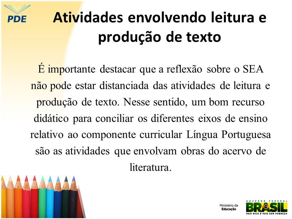 Atividades envolvendo leitura e produção de texto É importante destacar que a reflexão sobre o SEA não pode estar distanciada das atividades de leitur