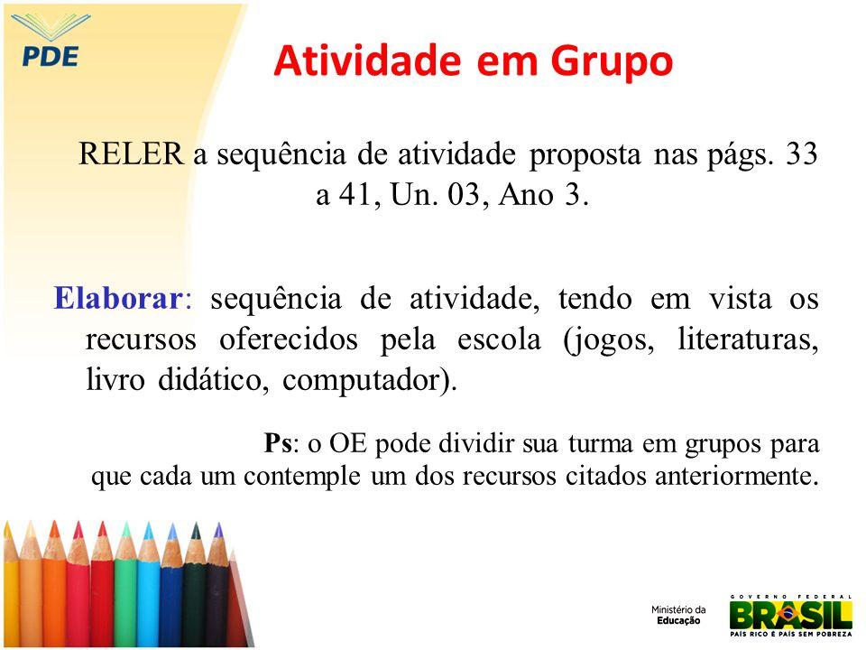 Atividade em Grupo RELER a sequência de atividade proposta nas págs. 33 a 41, Un. 03, Ano 3. Elaborar: sequência de atividade, tendo em vista os recur