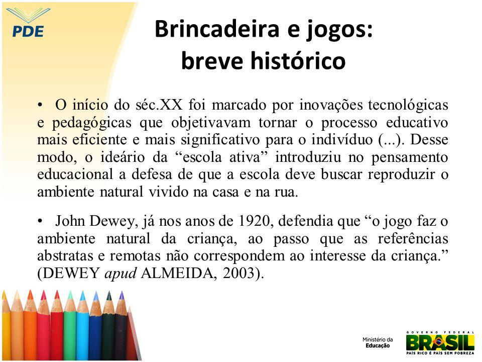 Brincadeira e jogos: breve histórico O início do séc.XX foi marcado por inovações tecnológicas e pedagógicas que objetivavam tornar o processo educati