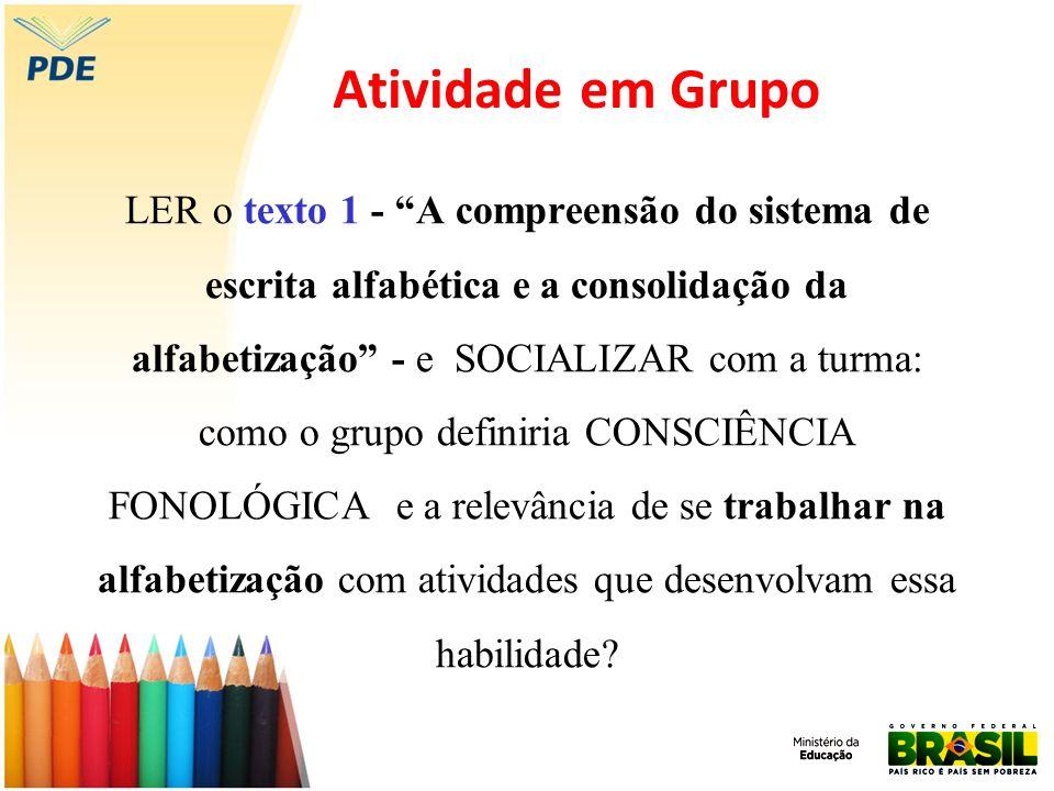 Atividade em Grupo LER o texto 1 - A compreensão do sistema de escrita alfabética e a consolidação da alfabetização - e SOCIALIZAR com a turma: como o