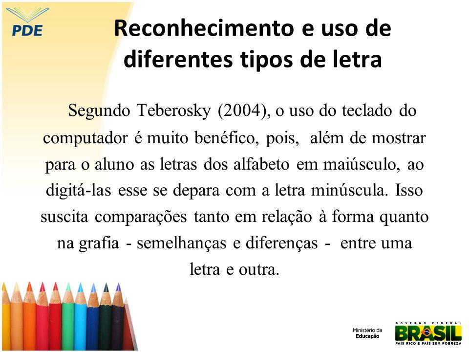 Reconhecimento e uso de diferentes tipos de letra Segundo Teberosky (2004), o uso do teclado do computador é muito benéfico, pois, além de mostrar par