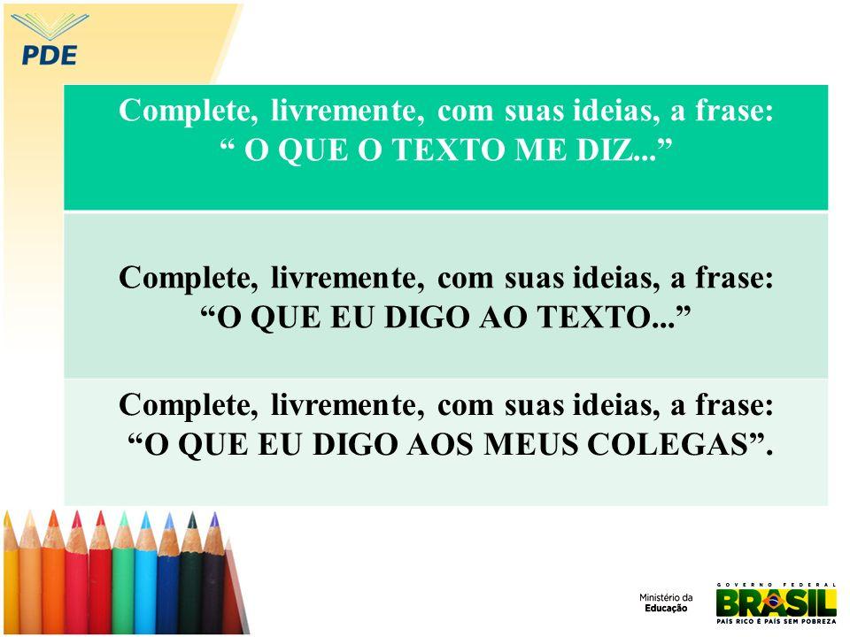 Complete, livremente, com suas ideias, a frase: O QUE O TEXTO ME DIZ... Complete, livremente, com suas ideias, a frase: O QUE EU DIGO AO TEXTO... Comp