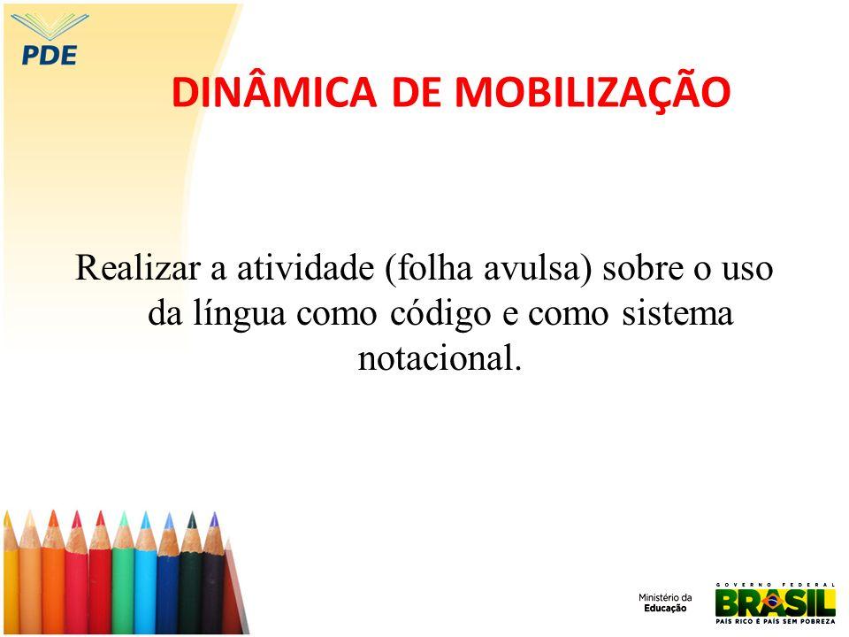DINÂMICA DE MOBILIZAÇÃO Realizar a atividade (folha avulsa) sobre o uso da língua como código e como sistema notacional.