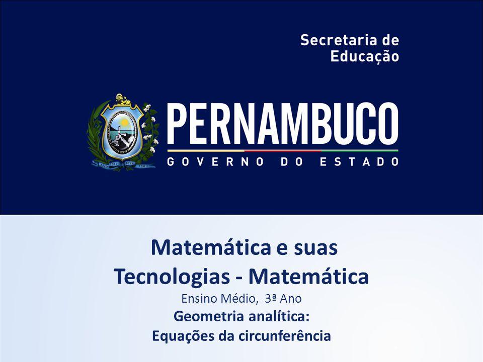 MATEMÁTICA, 3º Ano Geometria analítica: equações da circunferência Neste tópico, estudaremos as equações da circunferência no plano cartesiano.