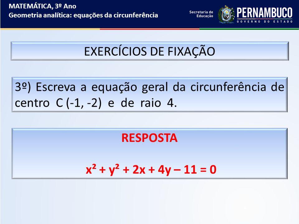 MATEMÁTICA, 3º Ano Geometria analítica: equações da circunferência EXERCÍCIOS DE FIXAÇÃO 3º) Escreva a equação geral da circunferência de centro C (-1