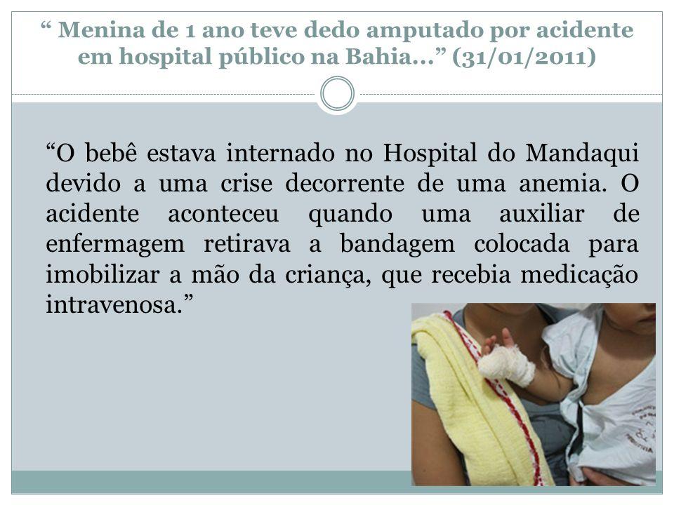Menina de 1 ano teve dedo amputado por acidente em hospital público na Bahia... (31/01/2011) O bebê estava internado no Hospital do Mandaqui devido a