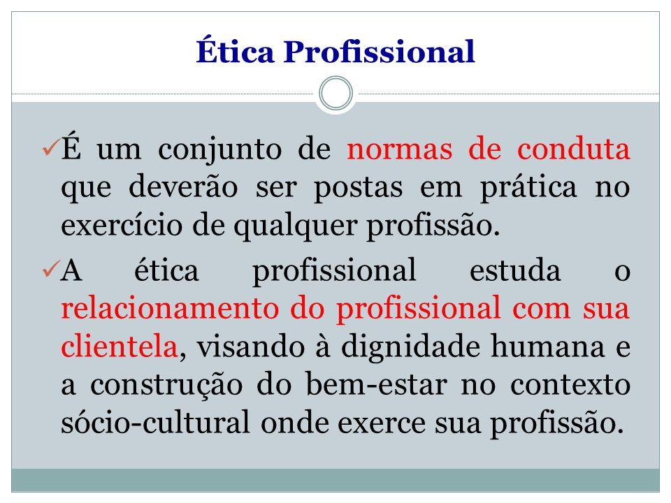 Ética Profissional É um conjunto de normas de conduta que deverão ser postas em prática no exercício de qualquer profissão. A ética profissional estud