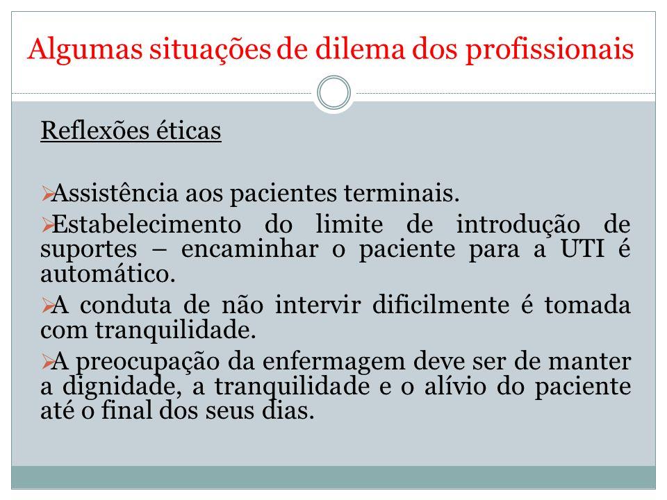 Algumas situações de dilema dos profissionais Reflexões éticas Assistência aos pacientes terminais. Estabelecimento do limite de introdução de suporte