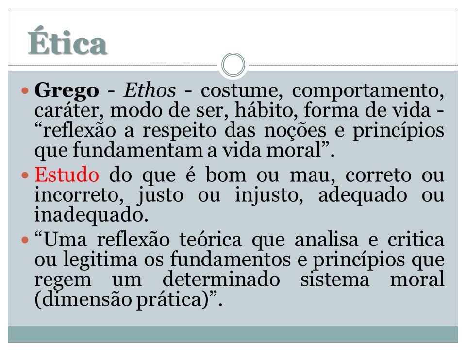 Ética Grego - Ethos - costume, comportamento, caráter, modo de ser, hábito, forma de vida - reflexão a respeito das noções e princípios que fundamenta