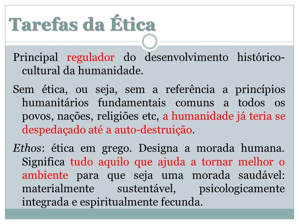 Tarefas da Ética Principal regulador do desenvolvimento histórico- cultural da humanidade. Sem ética, ou seja, sem a referência a princípios humanitár