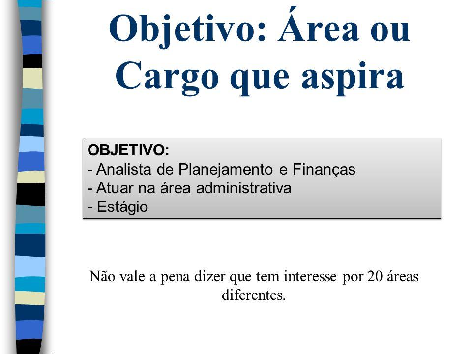 OBJETIVO: - Analista de Planejamento e Finanças - Atuar na área administrativa - Estágio OBJETIVO: - Analista de Planejamento e Finanças - Atuar na ár