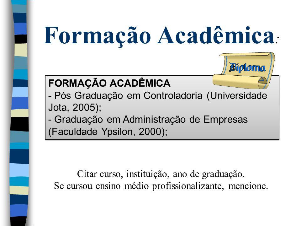 Formação Acadêmica : Citar curso, instituição, ano de graduação. Se cursou ensino médio profissionalizante, mencione. FORMAÇÃO ACADÊMICA - Pós Graduaç