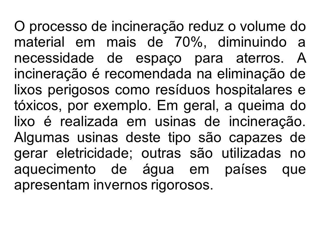 O processo de incineração reduz o volume do material em mais de 70%, diminuindo a necessidade de espaço para aterros. A incineração é recomendada na e