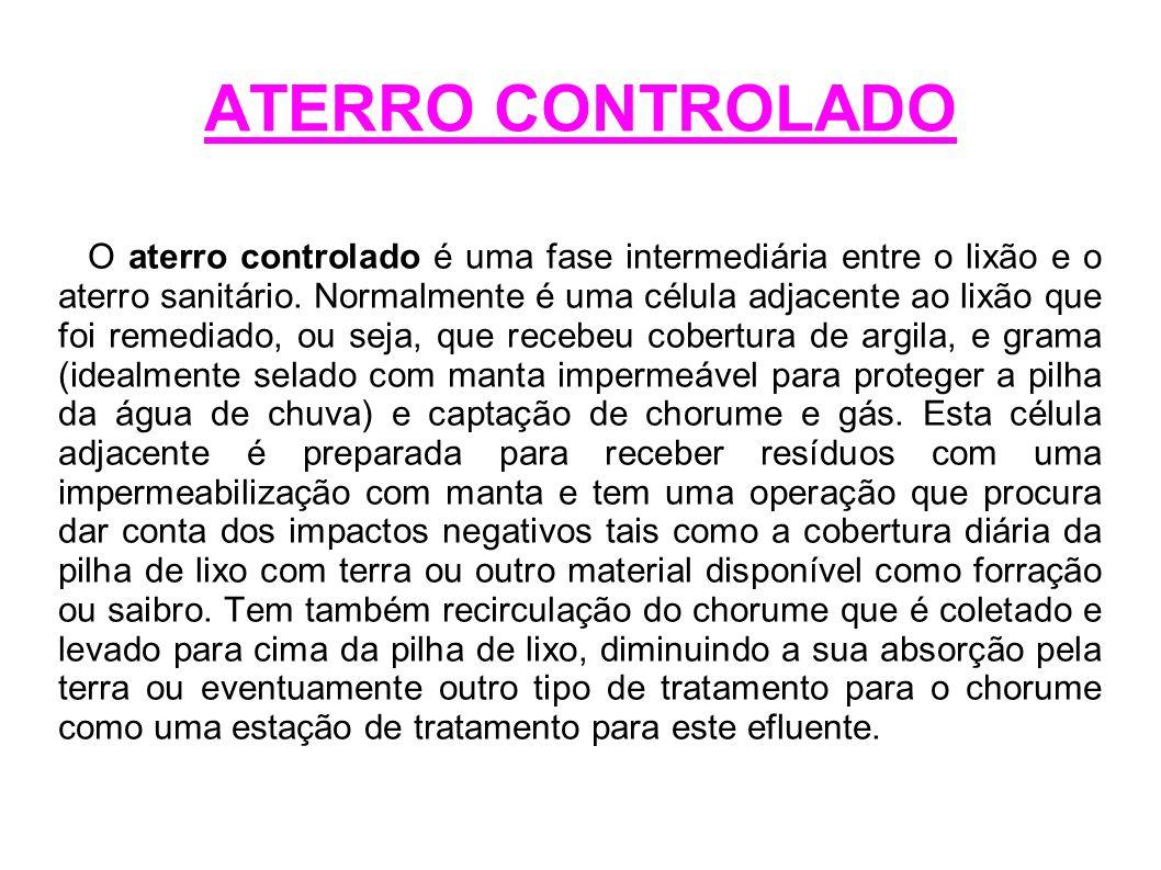ATERRO CONTROLADO O aterro controlado é uma fase intermediária entre o lixão e o aterro sanitário. Normalmente é uma célula adjacente ao lixão que foi