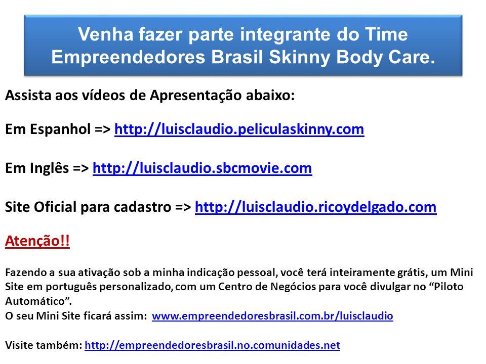 Venha fazer parte integrante do Time Empreendedores Brasil Skinny Body Care. Assista aos vídeos de Apresentação abaixo: Em Espanhol => http://luisclau
