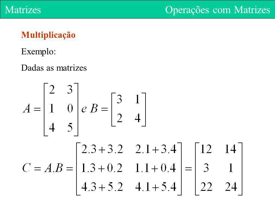 Matrizes Operações com Matrizes Multiplicação Exemplo: Dadas as matrizes
