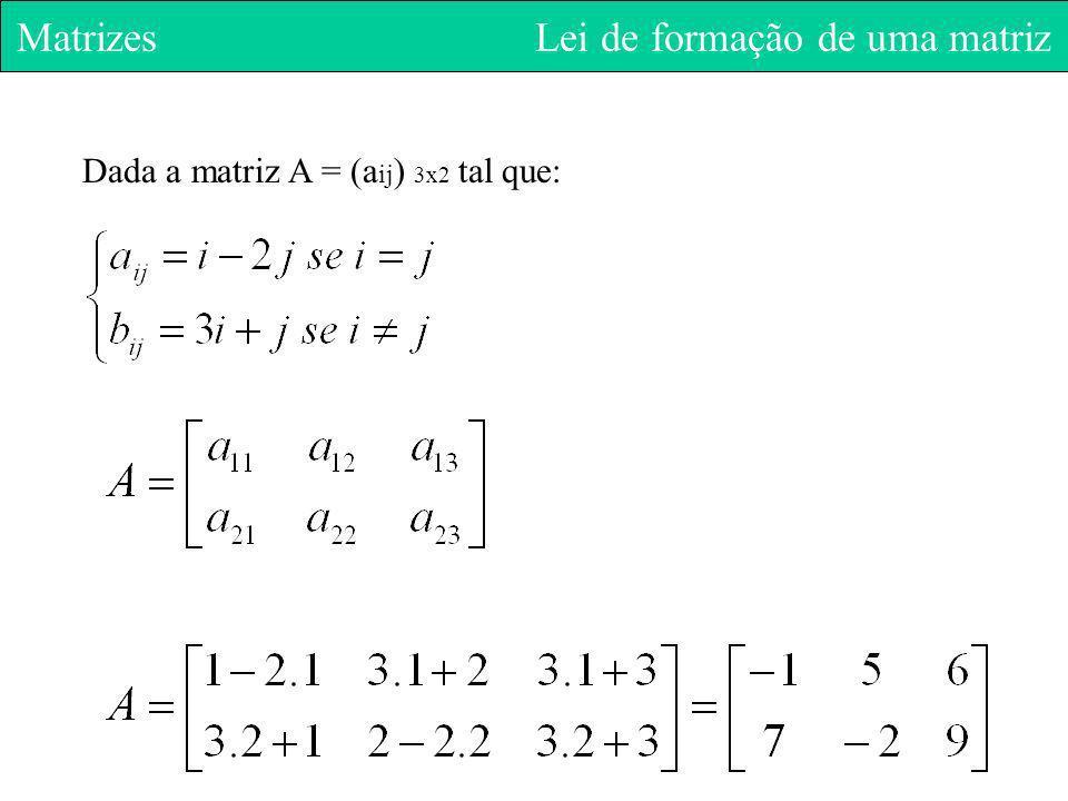 Matrizes Lei de formação de uma matriz Dada a matriz A = (a ij ) 3x2 tal que: