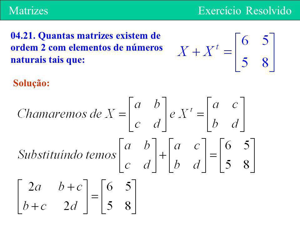 Matrizes Exercício Resolvido 04.21. Quantas matrizes existem de ordem 2 com elementos de números naturais tais que: Solução: