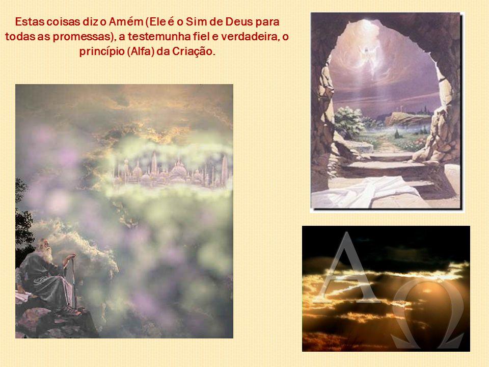 Estas coisas diz o Amém (Ele é o Sim de Deus para todas as promessas), a testemunha fiel e verdadeira, o princípio (Alfa) da Criação.