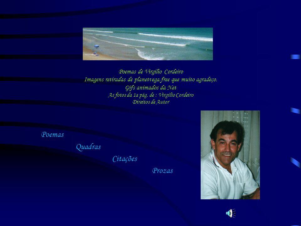 Poemas de Virgilio Cordeiro Imagens retiradas de planetvega.free que muito agradeço. Gifs animados da Net As fotos da 1a pág. de : Virgilio Cordeiro D