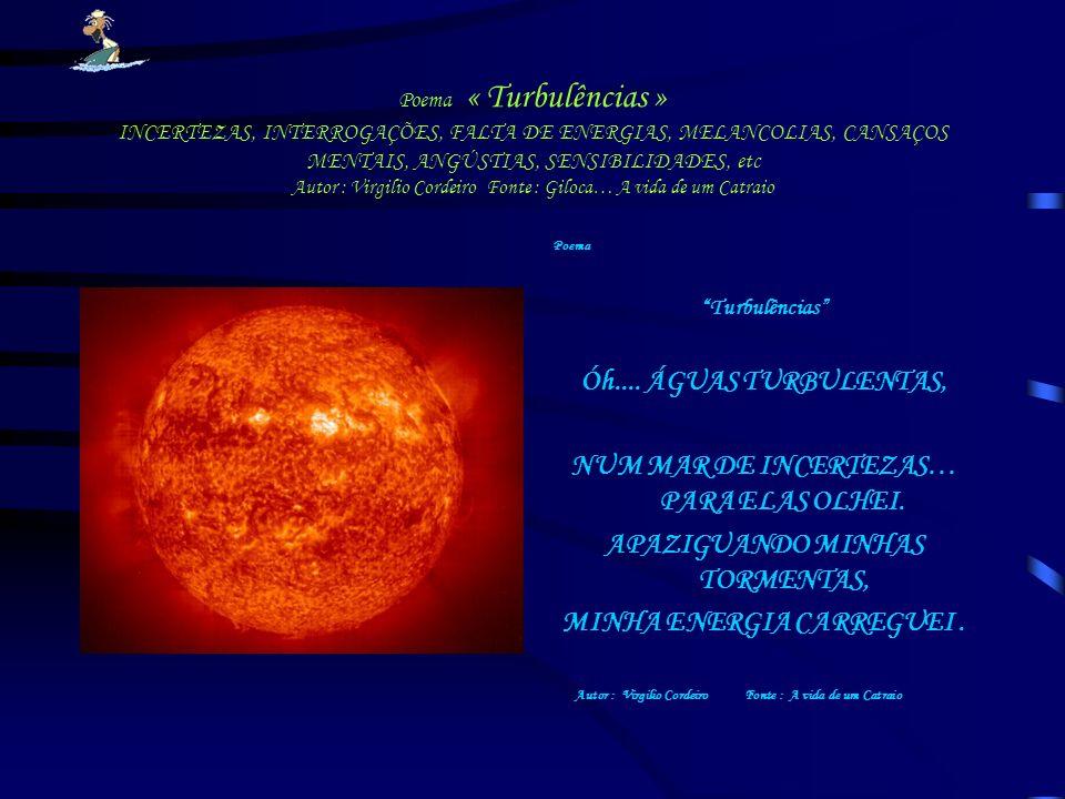 Poema « Turbulências » INCERTEZAS, INTERROGAÇÕES, FALTA DE ENERGIAS, MELANCOLIAS, CANSAÇOS MENTAIS, ANGÚSTIAS, SENSIBILIDADES, etc Autor : Virgilio Co