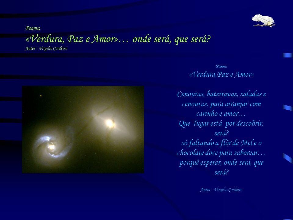 Poema «Verdura, Paz e Amor»… onde será, que será? Autor : Virgilio Cordeiro Poema «Verdura,Paz e Amor» Cenouras, baterravas, saladas e cenouras, para