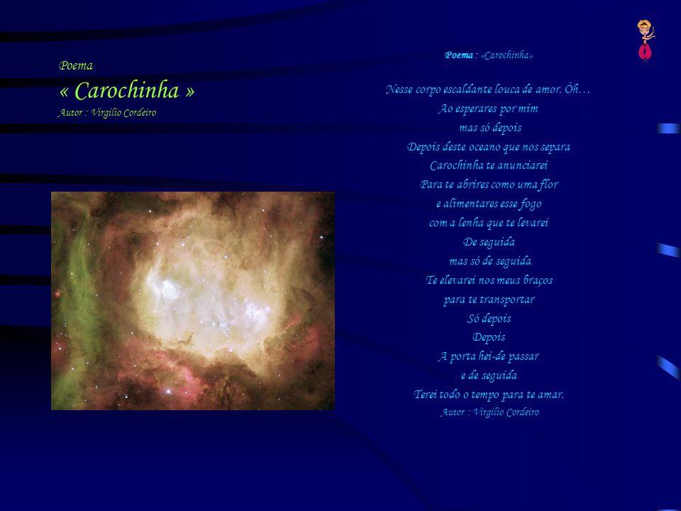 Poema « Carochinha » Autor : Virgilio Cordeiro Poema : «Carochinha» Nesse corpo escaldante louca de amor. Óh… Ao esperares por mim mas só depois Depoi