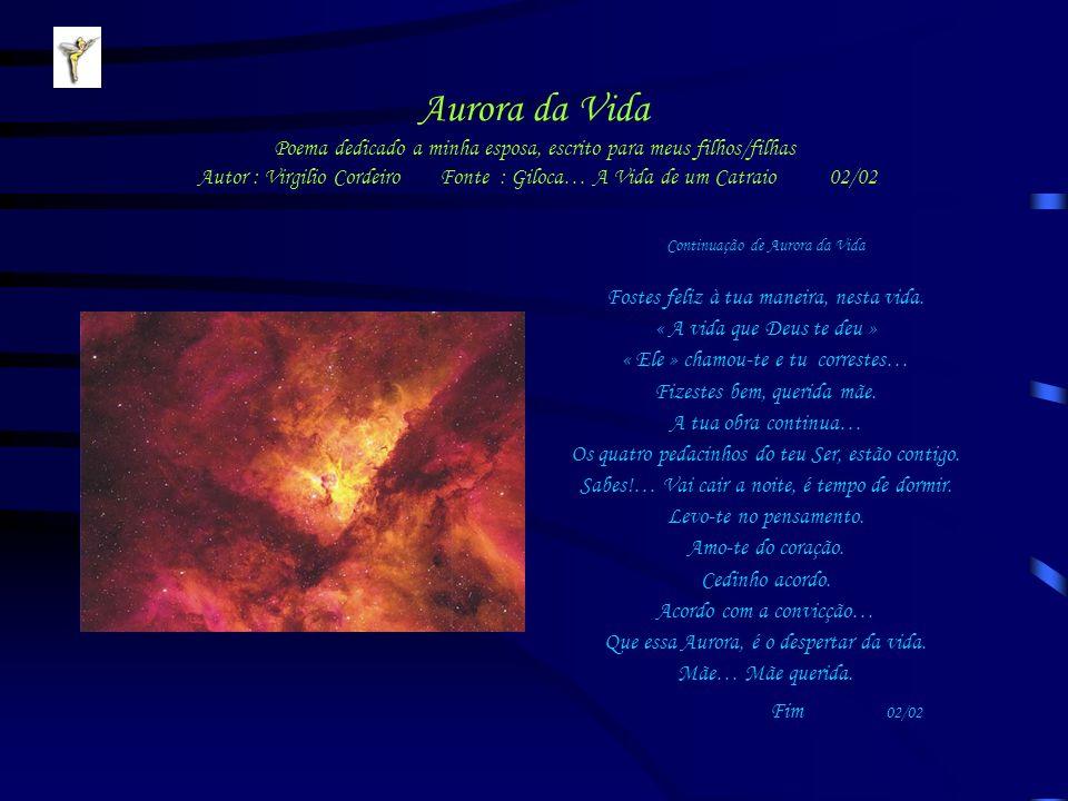 Aurora da Vida Poema dedicado a minha esposa, escrito para meus filhos/filhas Autor : Virgilio Cordeiro Fonte : Giloca… A Vida de um Catraio 02/02 Con