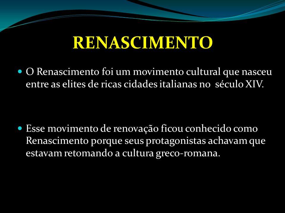RENASCIMENTO O movimento renascentista estava relacionado ao fortalecimento da burguesia nas cidades medievais.