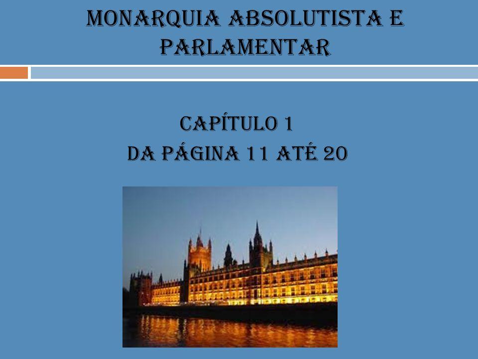 MONARQUIA ABSOLUTISTA E PARLAMENTAR CAPÍTULO 1 DA PÁGINA 11 ATÉ 20