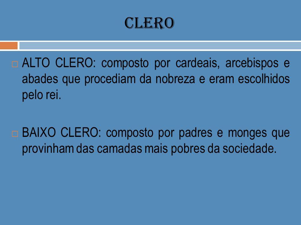 CLERO ALTO CLERO: composto por cardeais, arcebispos e abades que procediam da nobreza e eram escolhidos pelo rei. BAIXO CLERO: composto por padres e m