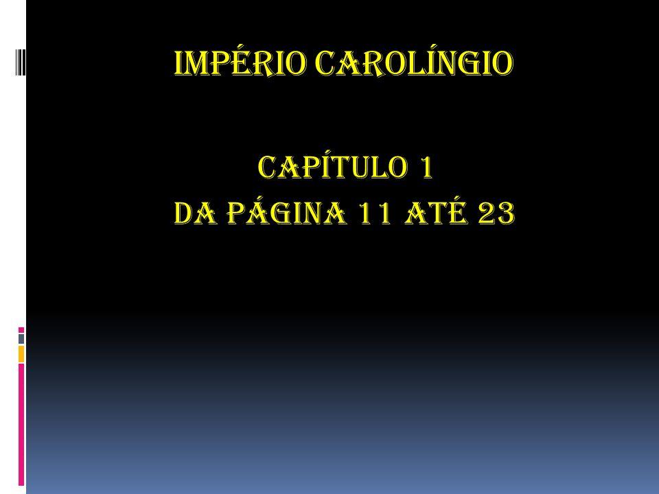 IMPÉRIO CAROLÍNGIO CAPÍTULO 1 Da página 11 até 23