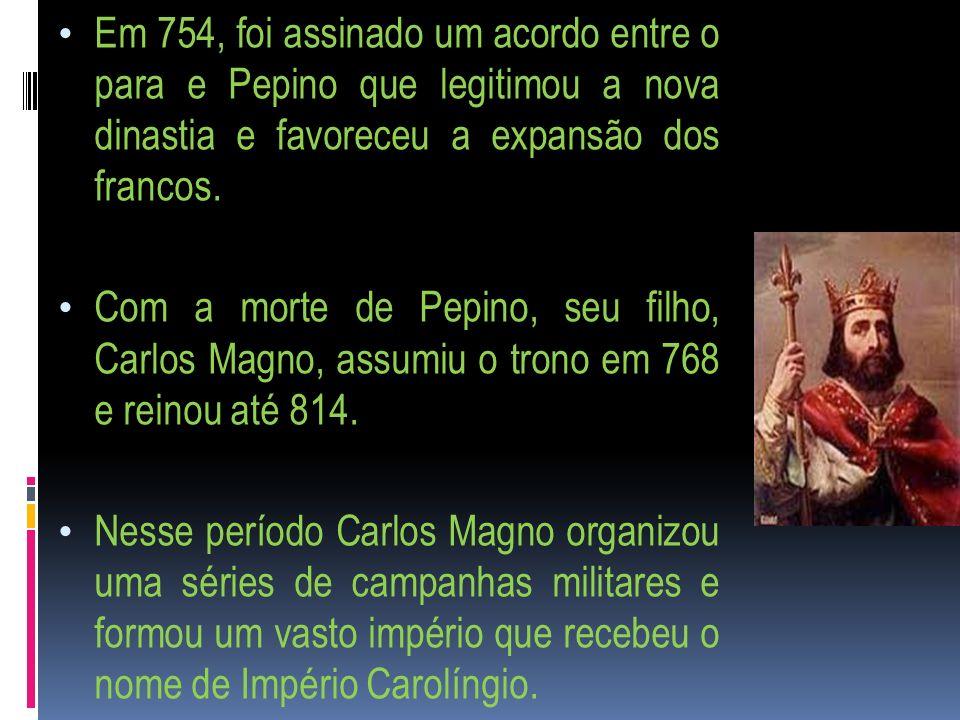 Em 754, foi assinado um acordo entre o para e Pepino que legitimou a nova dinastia e favoreceu a expansão dos francos. Com a morte de Pepino, seu filh