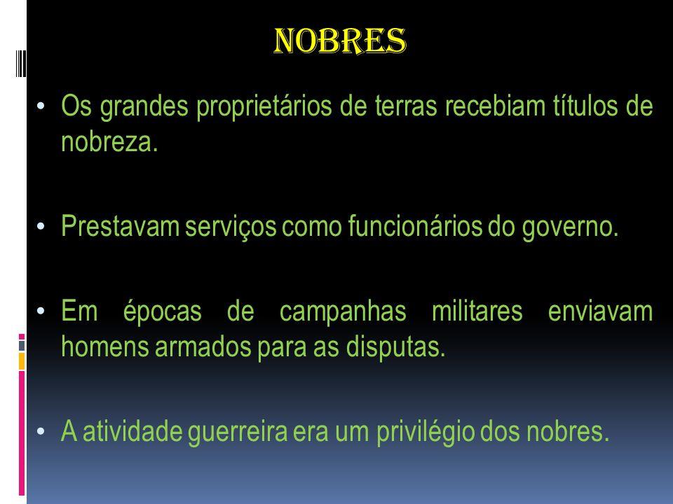 NOBRES Os grandes proprietários de terras recebiam títulos de nobreza. Prestavam serviços como funcionários do governo. Em épocas de campanhas militar