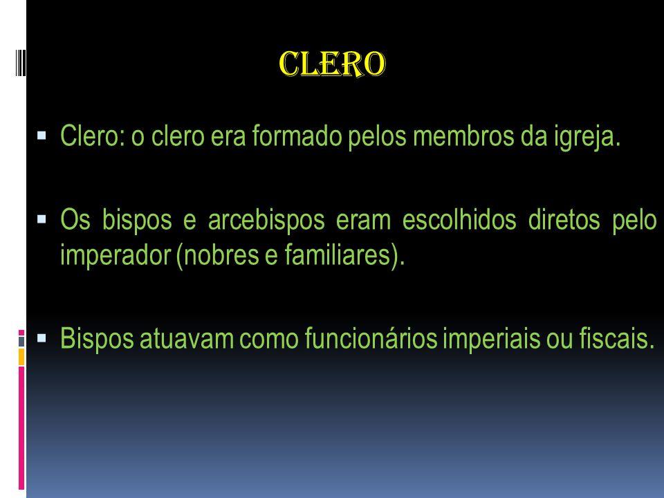CLERO Clero: o clero era formado pelos membros da igreja. Os bispos e arcebispos eram escolhidos diretos pelo imperador (nobres e familiares). Bispos