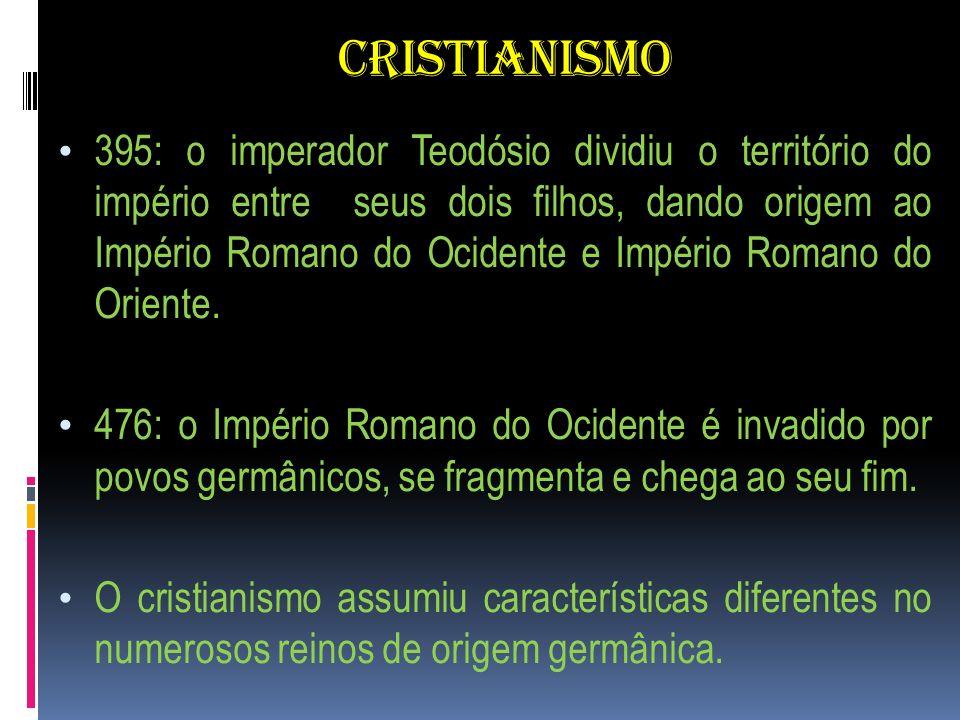CRISTIANISMO 395: o imperador Teodósio dividiu o território do império entre seus dois filhos, dando origem ao Império Romano do Ocidente e Império Ro