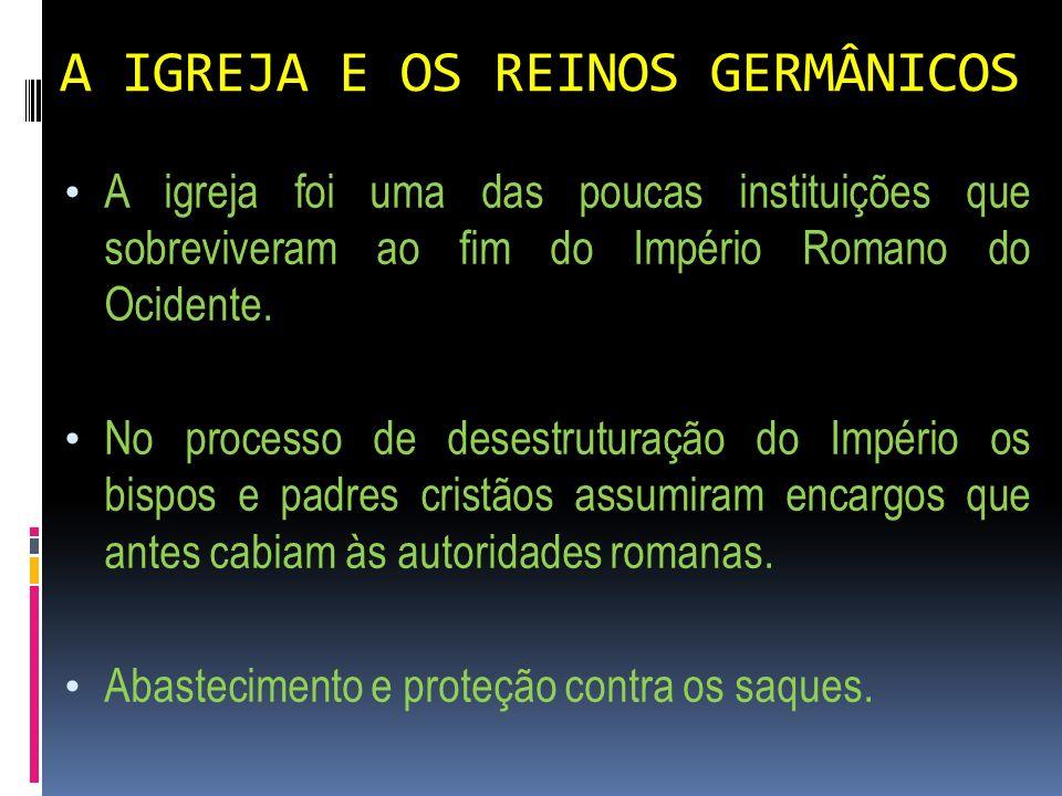 A IGREJA E OS REINOS GERMÂNICOS Organização da distribuição de comida e assistência aos necessitados.