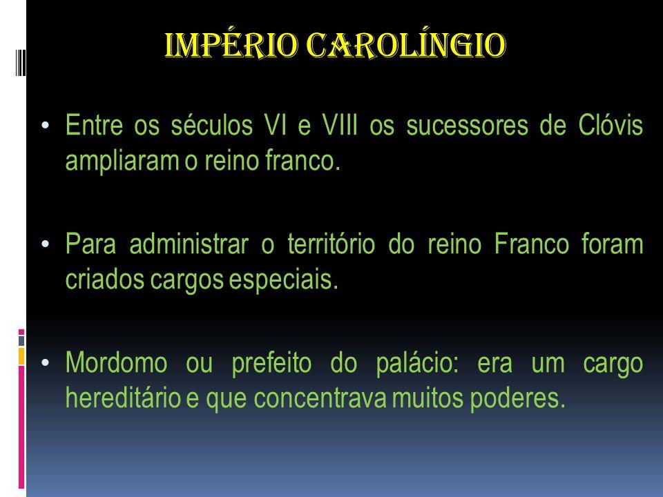 IMPÉRIO CAROLÍNGIO Em 751, um prefeito do palácio assumiu o trono franco, dando início a uma nova dinastia.