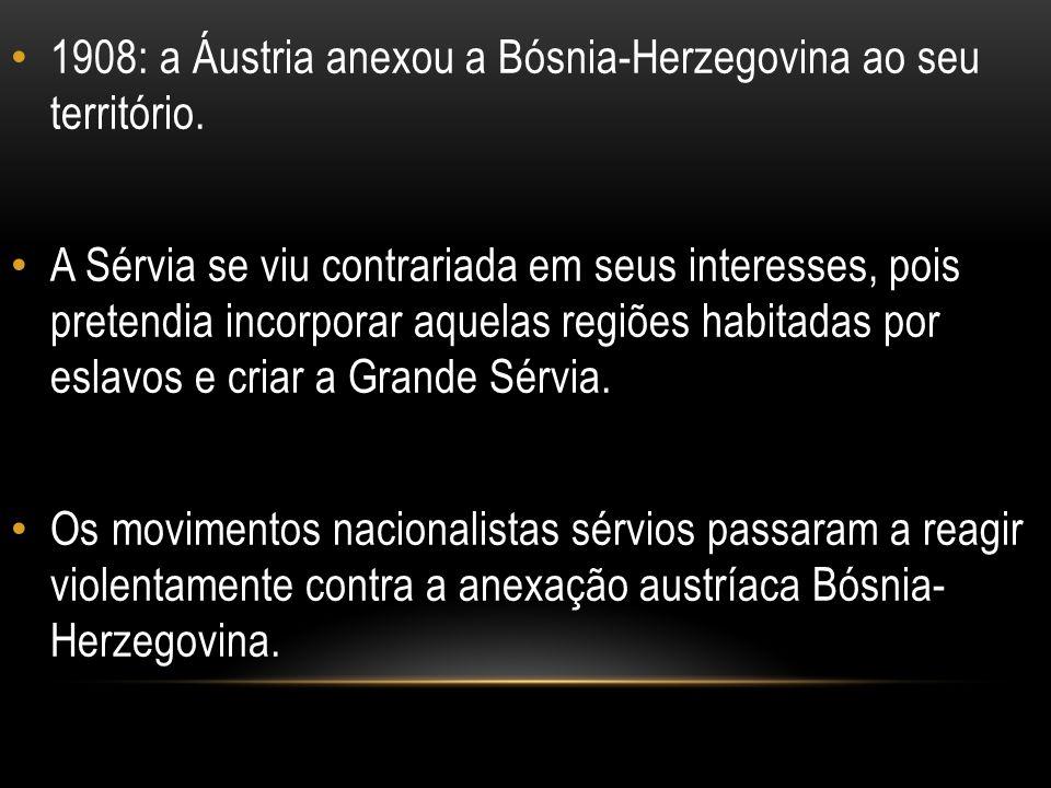 1908: a Áustria anexou a Bósnia-Herzegovina ao seu território. A Sérvia se viu contrariada em seus interesses, pois pretendia incorporar aquelas regiõ