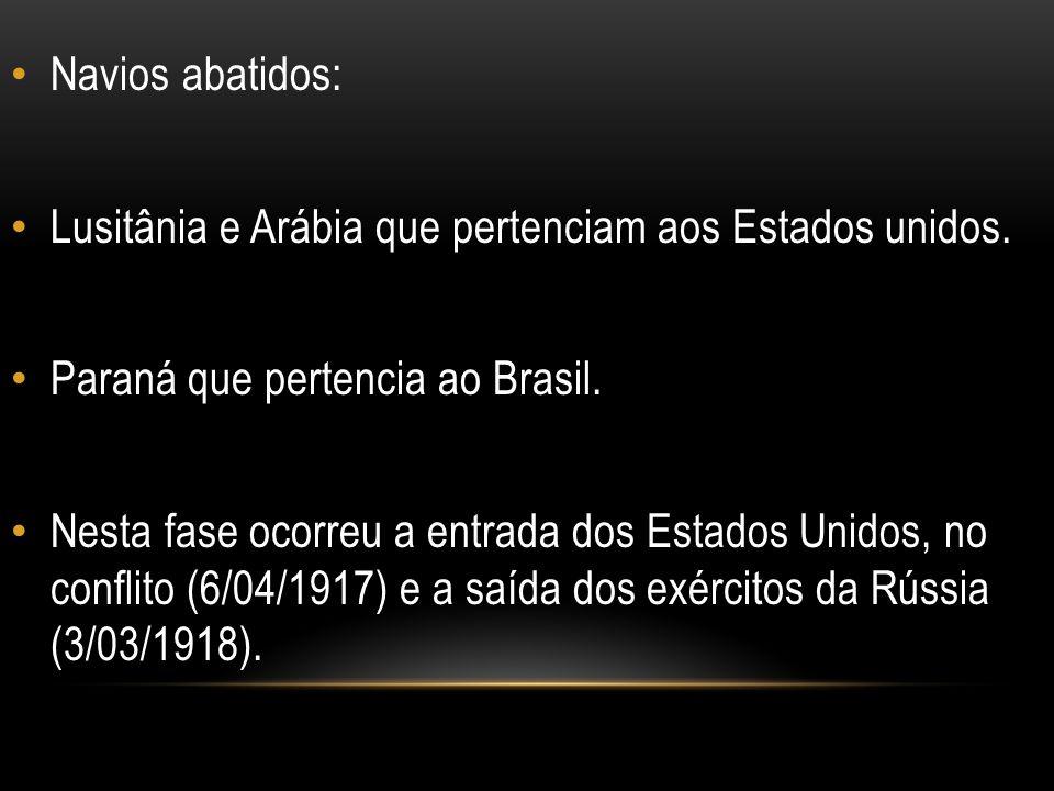 Navios abatidos: Lusitânia e Arábia que pertenciam aos Estados unidos. Paraná que pertencia ao Brasil. Nesta fase ocorreu a entrada dos Estados Unidos
